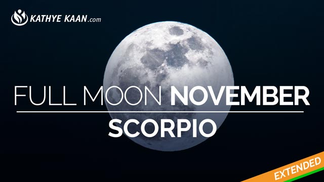 Scorpio Full Moon November 2019 Extended Reading by Kathye Kaan