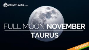 Taurus Full Moon November 2019 Extended Reading by Kathye Kaan